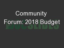 Community Forum: 2018 Budget PowerPoint PPT Presentation