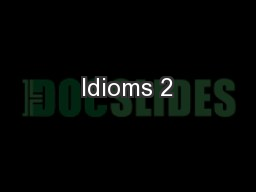 Idioms 2 PowerPoint PPT Presentation