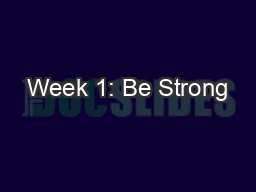 Week 1: Be Strong