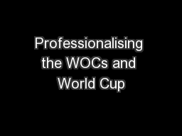 Professionalising the WOCs and World Cup
