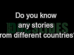 Do you know any stories from different countries? PowerPoint PPT Presentation
