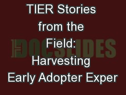 TIER Stories from the Field: Harvesting Early Adopter Exper