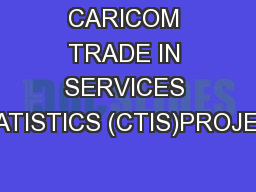 CARICOM TRADE IN SERVICES STATISTICS (CTIS)PROJECT