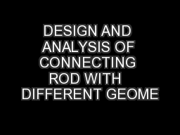 DESIGN AND ANALYSIS OF CONNECTING ROD WITH  DIFFERENT GEOME