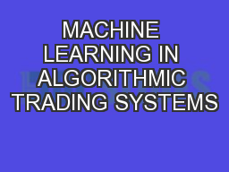 MACHINE LEARNING IN ALGORITHMIC TRADING SYSTEMS