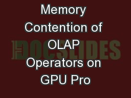 Ameliorating Memory Contention of OLAP Operators on GPU Pro PowerPoint PPT Presentation