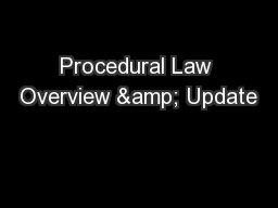 Procedural Law Overview & Update