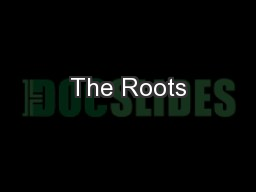 The Roots PowerPoint PPT Presentation