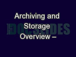 Archiving and Storage Overview –