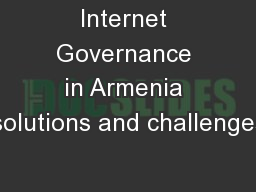 Internet Governance in Armenia solutions and challenges PowerPoint PPT Presentation