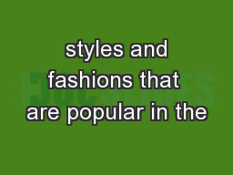 styles and fashions that are popular in the
