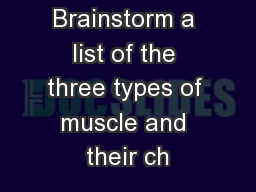 Brainstorm a list of the three types of muscle and their ch