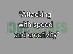 """Attacking with speed and creativity"""