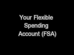 Your Flexible Spending Account (FSA) PowerPoint PPT Presentation