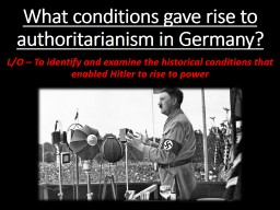 What conditions gave rise to authoritarianism in Germany? PowerPoint PPT Presentation