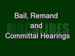 Bail, Remand and Committal Hearings