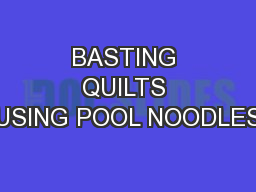 BASTING QUILTS USING POOL NOODLES