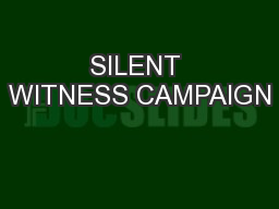 SILENT WITNESS CAMPAIGN