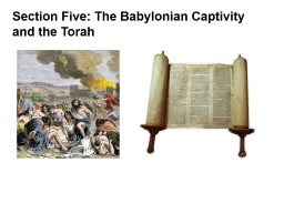 Section Five: The Babylonian Captivity and the Torah PowerPoint PPT Presentation