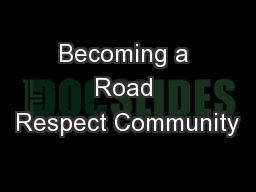 Becoming a Road Respect Community PowerPoint PPT Presentation