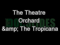 The Theatre Orchard & The Tropicana PowerPoint PPT Presentation