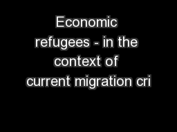 Economic refugees - in the context of current migration cri