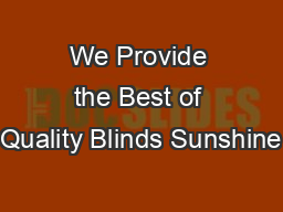 We Provide the Best of Quality Blinds Sunshine