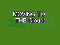 MOVING TO THE Cloud: