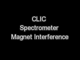 CLIC Spectrometer Magnet Interference