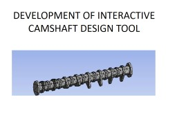 DEVELOPMENT OF INTERACTIVE CAMSHAFT DESIGN TOOL