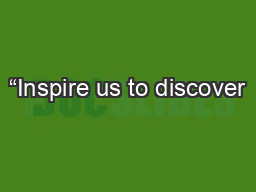 """""""Inspire us to discover"""