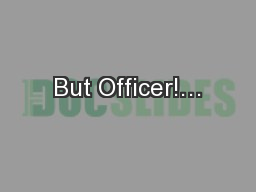 But Officer!… PowerPoint PPT Presentation