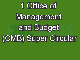1 Office of Management and Budget (OMB) Super Circular