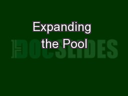 Expanding the Pool