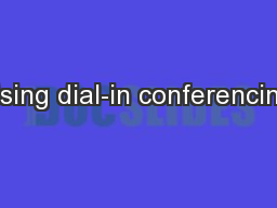 Using dial-in conferencing