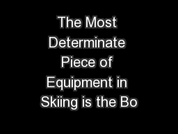 The Most Determinate Piece of Equipment in Skiing is the Bo