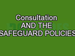 Consultation AND THE SAFEGUARD POLICIES