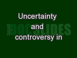 Uncertainty and controversy in