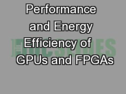 Performance and Energy Efficiency of    GPUs and FPGAs PowerPoint PPT Presentation