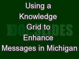 Using a Knowledge Grid to Enhance Messages in Michigan