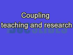 Coupling teaching and research PowerPoint PPT Presentation