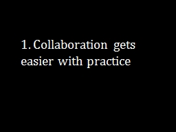 1. Collaboration gets easier with practice