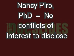 Nancy Piro, PhD  –  No conflicts of interest to disclose