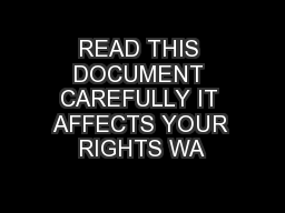 READ THIS DOCUMENT CAREFULLY IT AFFECTS YOUR RIGHTS WA