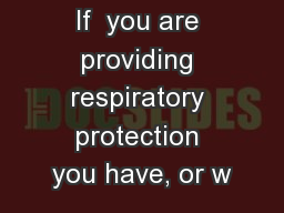 If  you are providing respiratory protection you have, or w