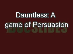 Dauntless: A game of Persuasion