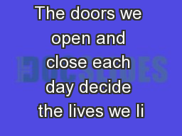 The doors we open and close each day decide the lives we li