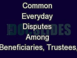Common Everyday Disputes Among Beneficiaries, Trustees,