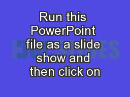 Run this PowerPoint file as a slide show and then click on