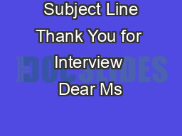 Subject Line Thank You for Interview Dear Ms